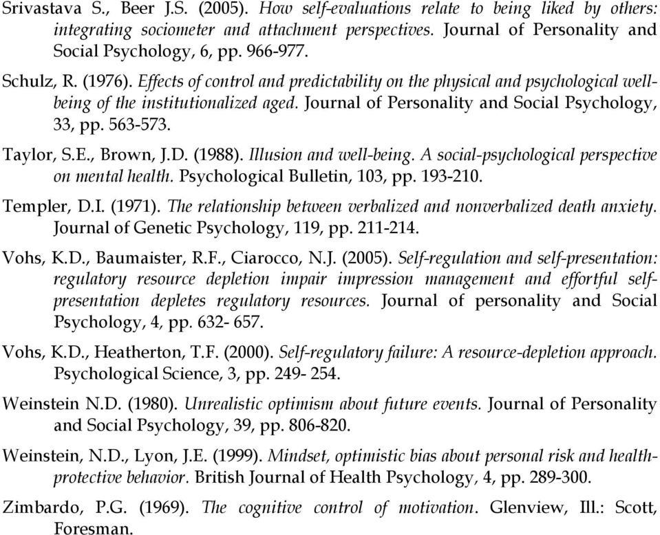 Taylor, S.E., Brown, J.D. (1988). Illusion and well-being. A social-psychological perspective on mental health. Psychological Bulletin, 103, pp. 193-210. Templer, D.I. (1971).