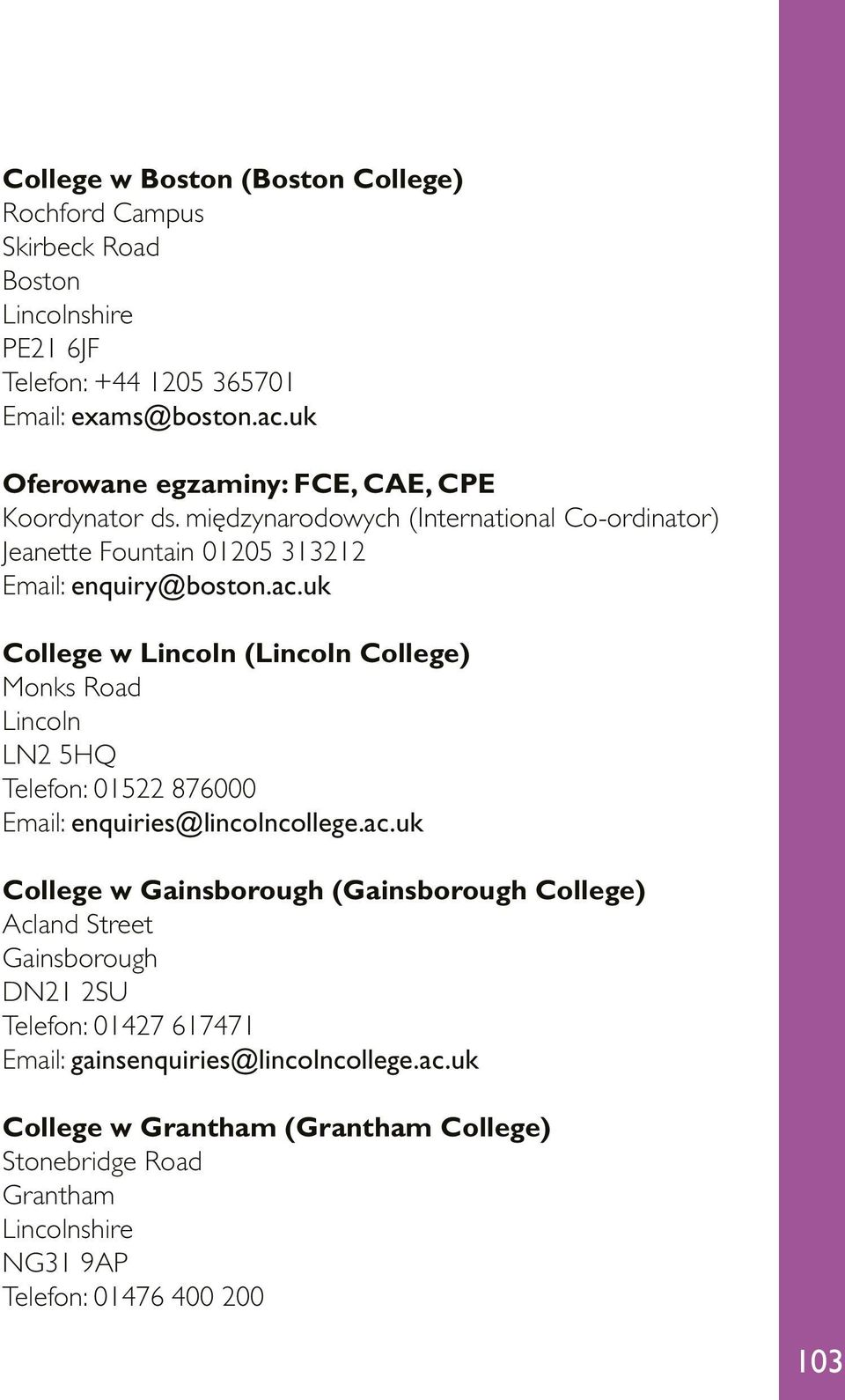 uk College w Lincoln (Lincoln College) Monks Road Lincoln LN2 5HQ Telefon: 01522 876000 Email: enquiries@lincolncollege.ac.