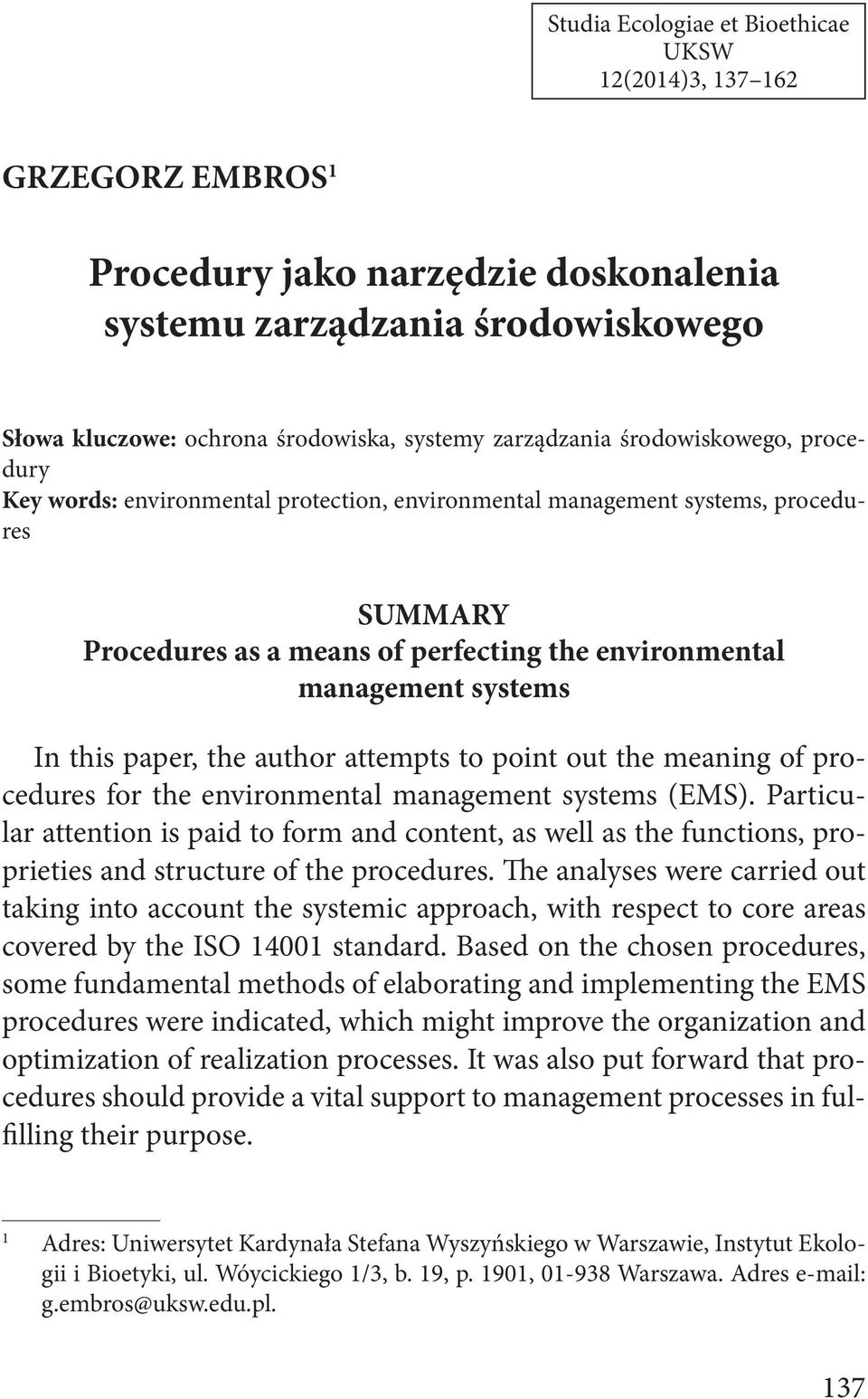systems In this paper, the author attempts to point out the meaning of procedures for the environmental management systems (EMS).