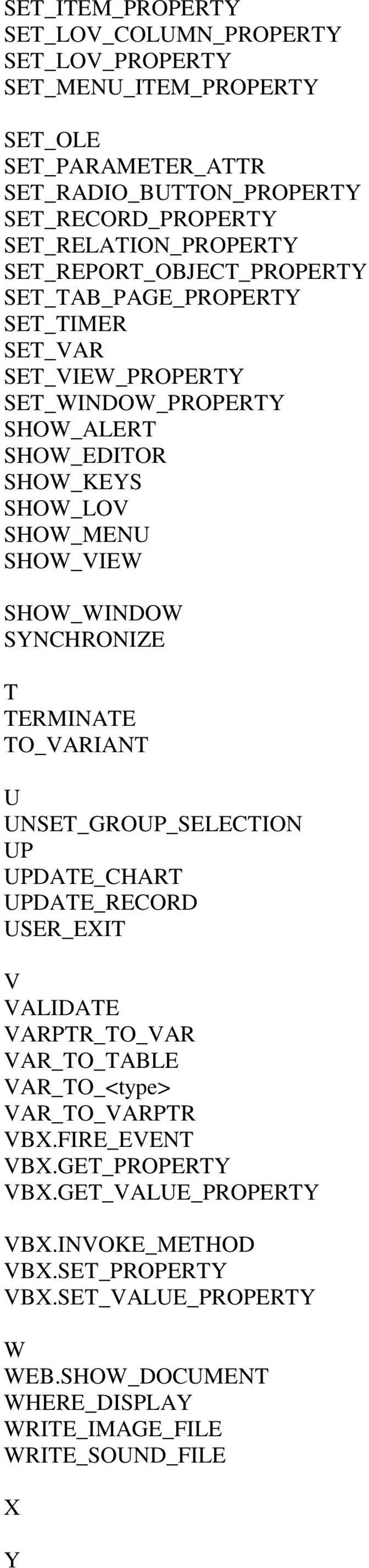 SHOW_WINDOW SYNCHRONIZE T TERMINATE TO_VARIANT U UNSET_GROUP_SELECTION UP UPDATE_CHART UPDATE_RECORD USER_EXIT V VALIDATE VARPTR_TO_VAR VAR_TO_TABLE VAR_TO_<type> VAR_TO_VARPTR