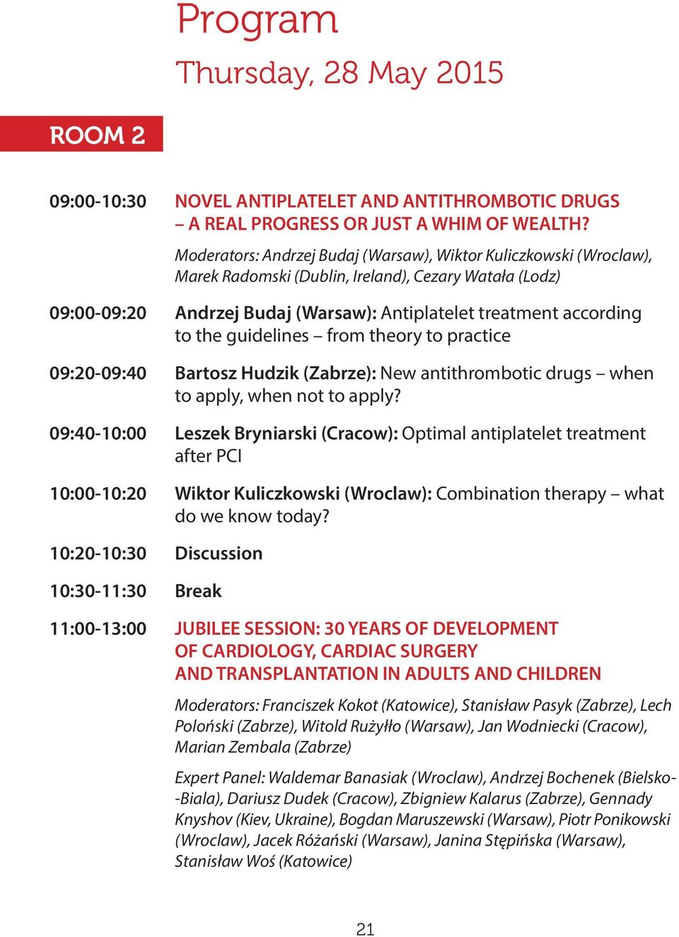 guidelines from theory to practice 09:20-09:40 Bartosz Hudzik (Zabrze): New antithrombotic drugs when to apply, when not to apply?