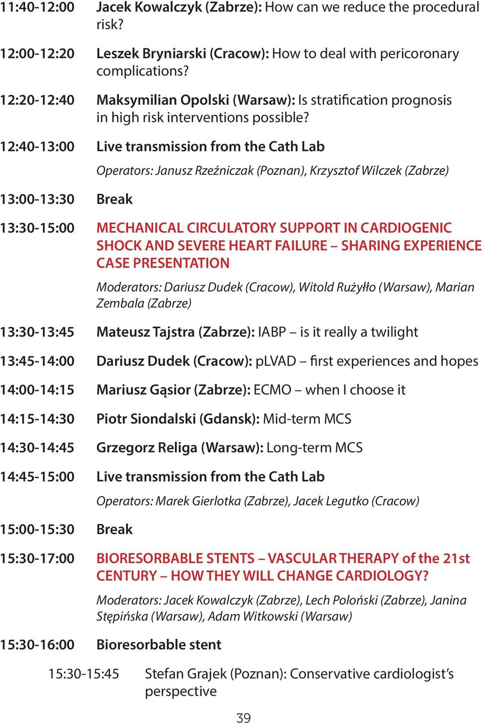 12:40-13:00 Live transmission from the Cath Lab Operators: Janusz Rzeźniczak (Poznan), Krzysztof Wilczek (Zabrze) 13:00-13:30 Break 13:30-15:00 MECHANICAL CIRCULATORY SUPPORT IN CARDIOGENIC SHOCK AND