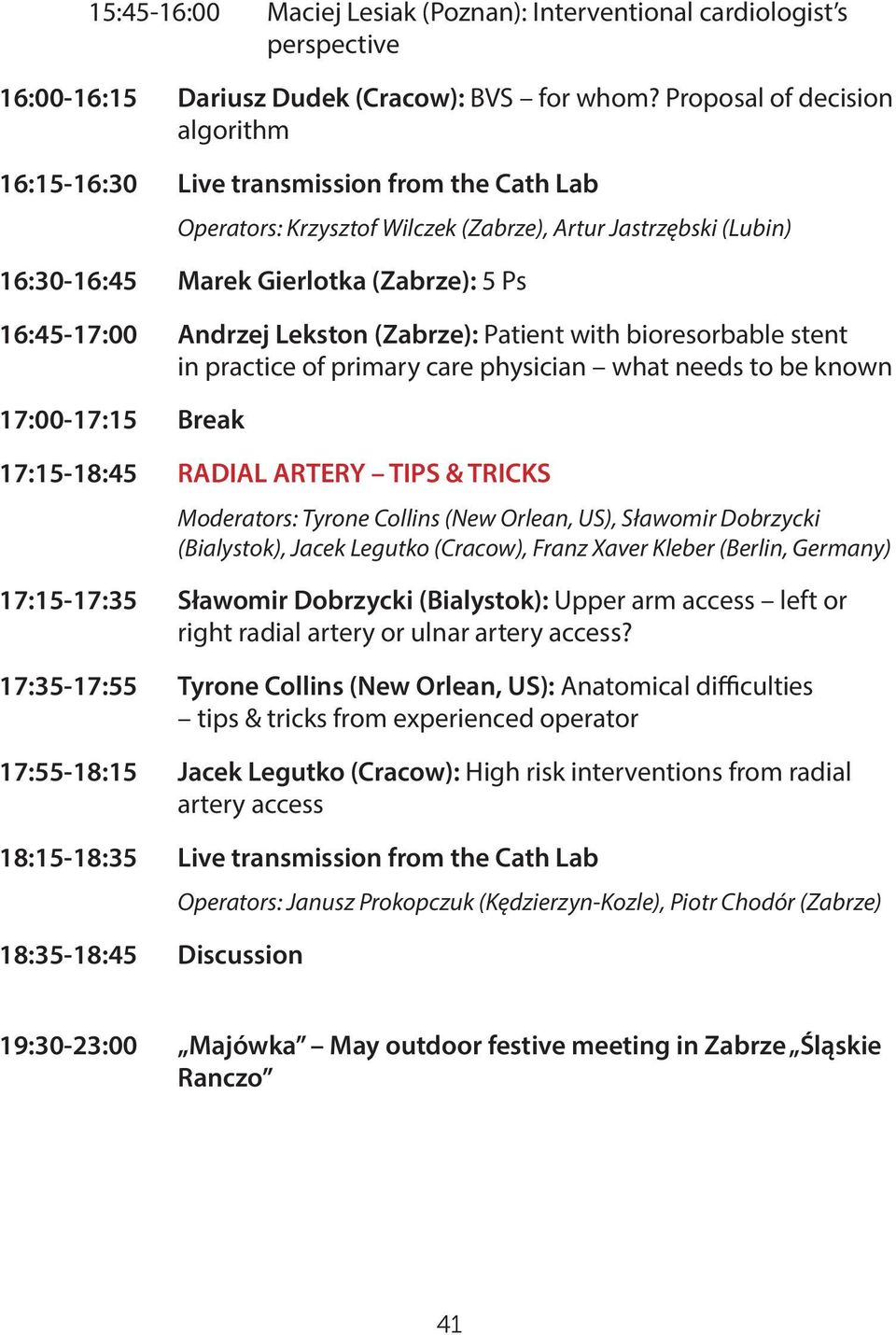 Andrzej Lekston (Zabrze): Patient with bioresorbable stent in practice of primary care physician what needs to be known 17:00-17:15 Break 17:15-18:45 RADIAL ARTERY TIPS & TRICKS Moderators: Tyrone