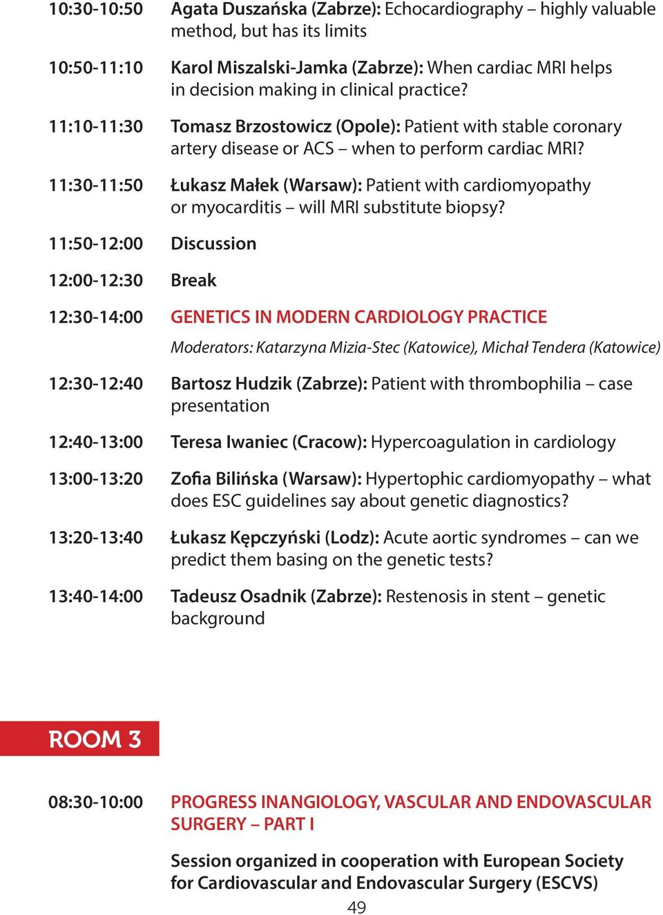 11:30-11:50 Łukasz Małek (Warsaw): Patient with cardiomyopathy or myocarditis will MRI substitute biopsy?