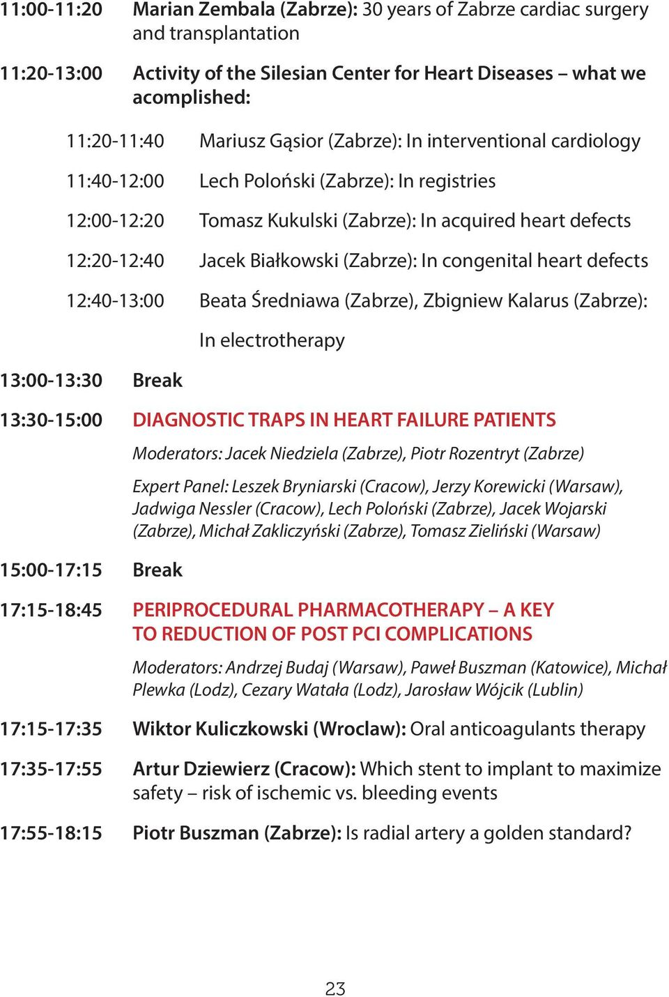 In congenital heart defects 12:40-13:00 Beata Średniawa (Zabrze), Zbigniew Kalarus (Zabrze): 13:00-13:30 Break In electrotherapy 13:30-15:00 DIAGNOSTIC TRAPS IN HEART FAILURE PATIENTS Moderators: