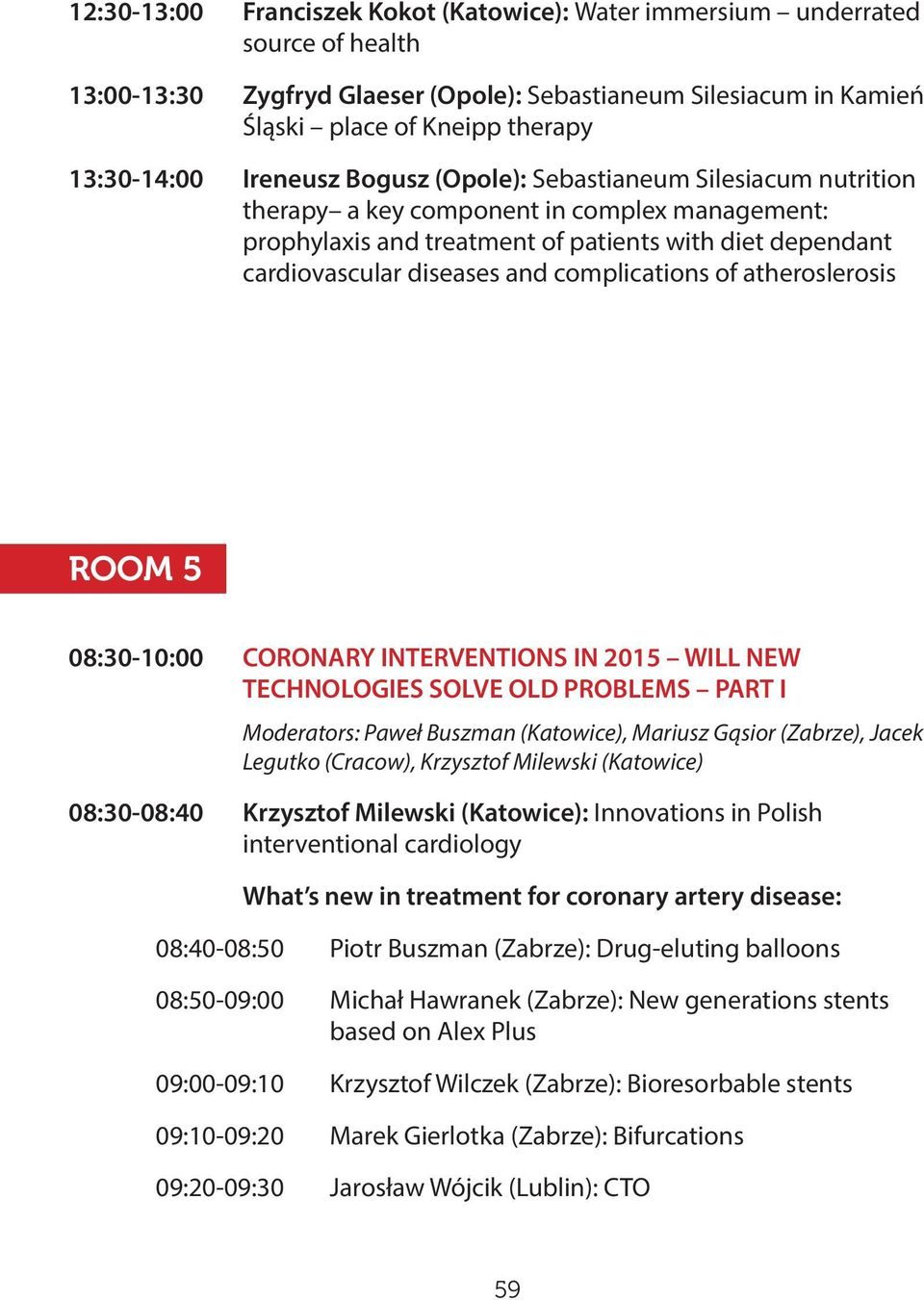 complications of atheroslerosis ROOM 5 08:30-10:00 CORONARY INTERVENTIONS IN 2015 WILL NEW TECHNOLOGIES SOLVE OLD PROBLEMS PART I Moderators: Paweł Buszman (Katowice), Mariusz Gąsior (Zabrze), Jacek