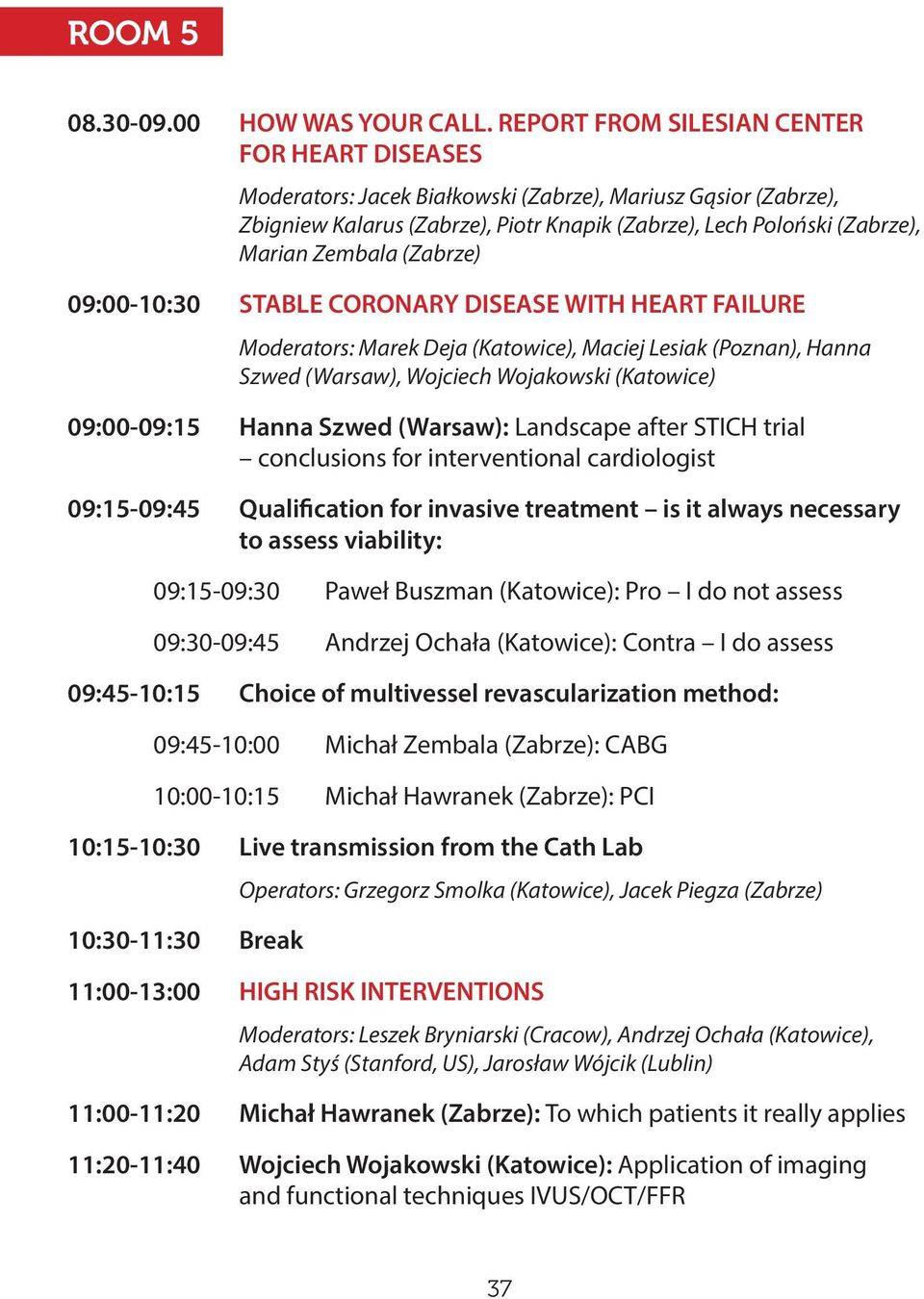 (Zabrze) 09:00-10:30 STABLE CORONARY DISEASE WITH HEART FAILURE Moderators: Marek Deja (Katowice), Maciej Lesiak (Poznan), Hanna Szwed (Warsaw), Wojciech Wojakowski (Katowice) 09:00-09:15 Hanna Szwed