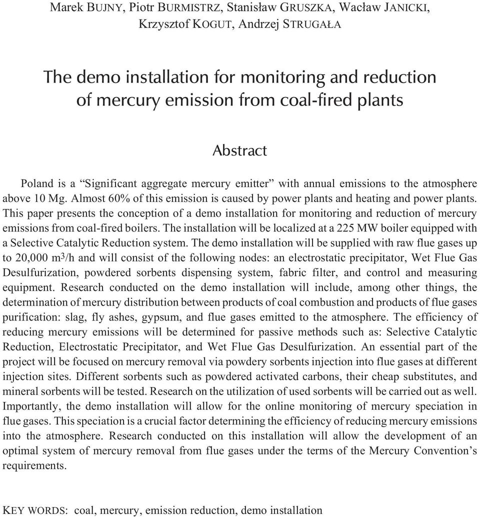This paper presents the conception of a demo installation for monitoring and reduction of mercury emissions from coal-fired boilers.