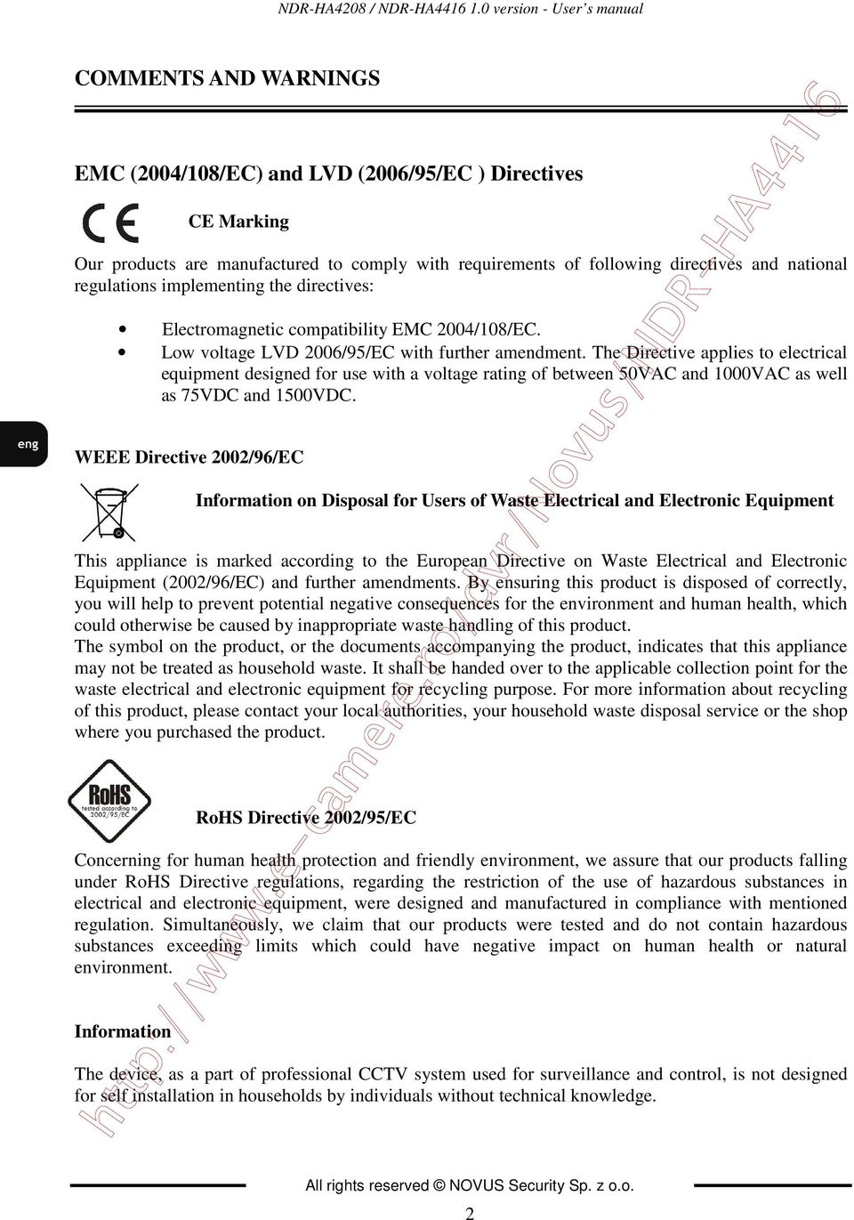 national regulations implementing the directives: Electromagnetic compatibility EMC 2004/108/EC. Low voltage LVD 2006/95/EC with further amendment.