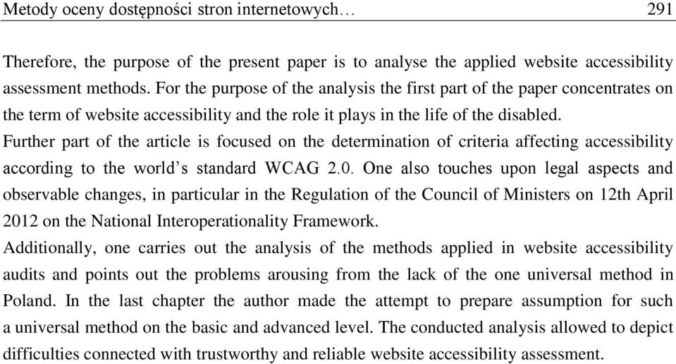 Further part of the article is focused on the determination of criteria affecting accessibility according to the world s standard WCAG 2.0.