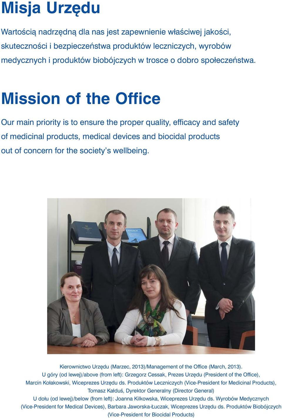 Mission of the Office Our main priority is to ensure the proper quality, efficacy and safety of medicinal products, medical devices and biocidal products out of concern for the society s wellbeing.