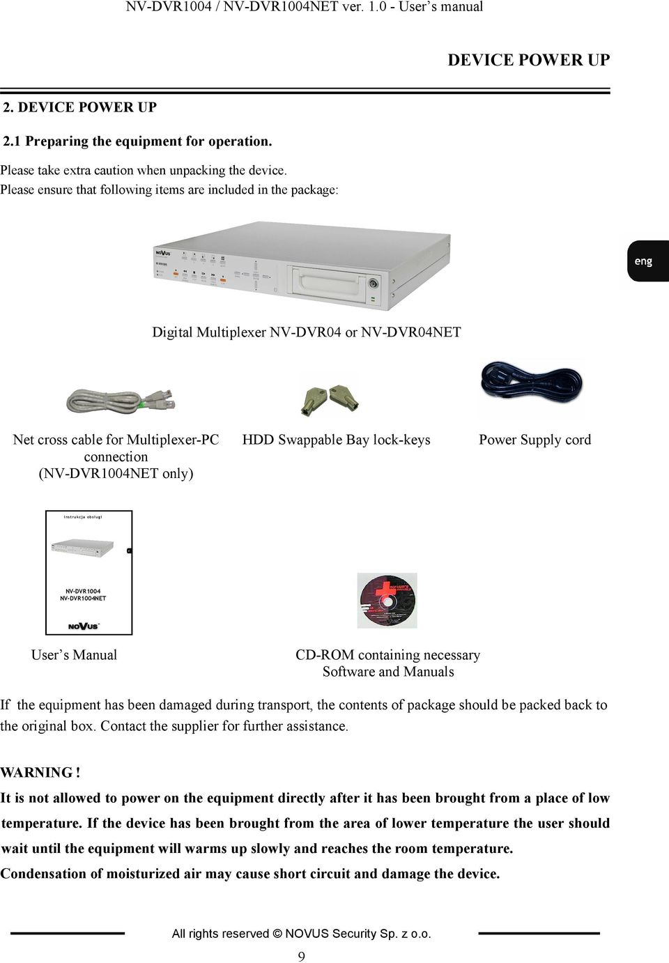 lock-keys Power Supply cord inst rukcja obsługi NV-DVR1004 NV-DVR1004NET User s Manual CD-ROM containing necessary Software and Manuals If the equipment has been damaged during transport, the
