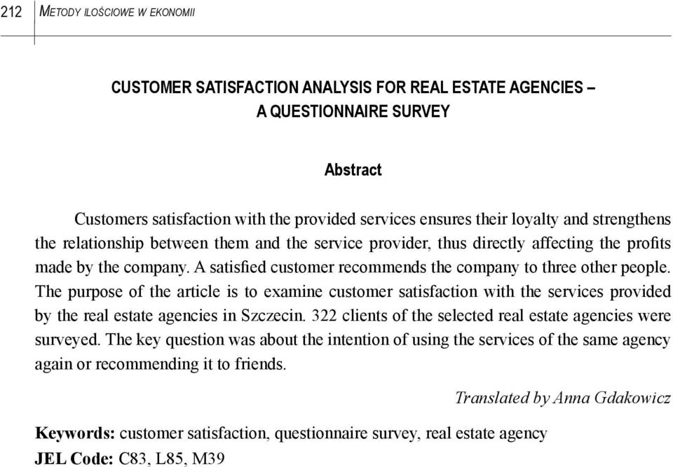 The purpose of the article is to examine customer satisfaction with the services provided by the real estate agencies in Szczecin. 322 clients of the selected real estate agencies were surveyed.