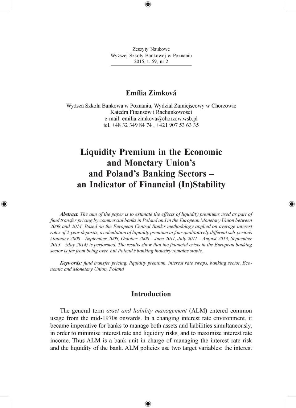 The aim of the paper is to estimate the effects of liquidity premiums used as part of fund transfer pricing by commercial banks in Poland and in the European Monetary Union between 2008 and 2014.