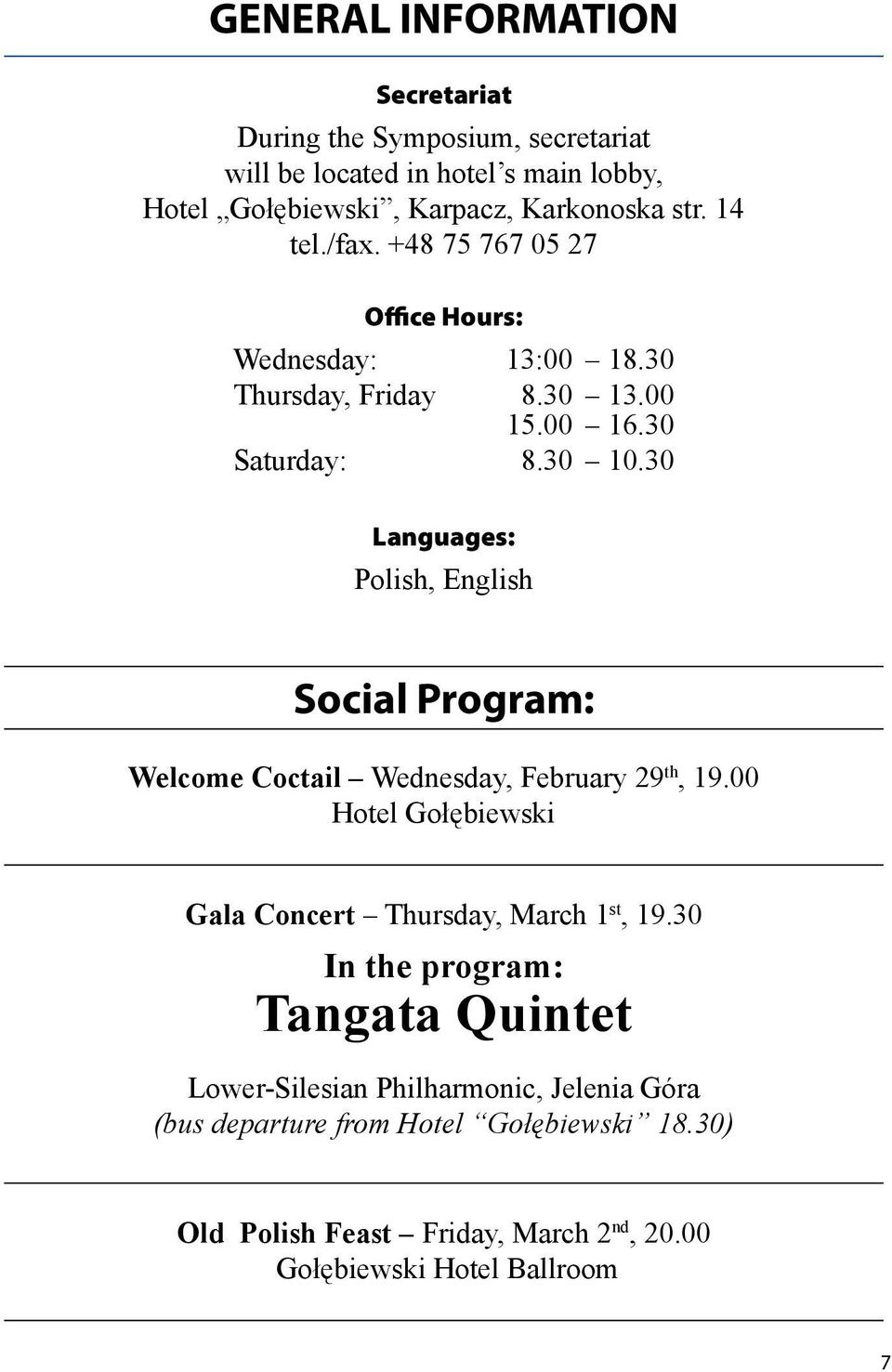 30 Languages: Polish, English Social Program: Welcome Coctail Wednesday, February 29 th, 19.00 Hotel Gołębiewski Gala Concert Thursday, March 1 st, 19.