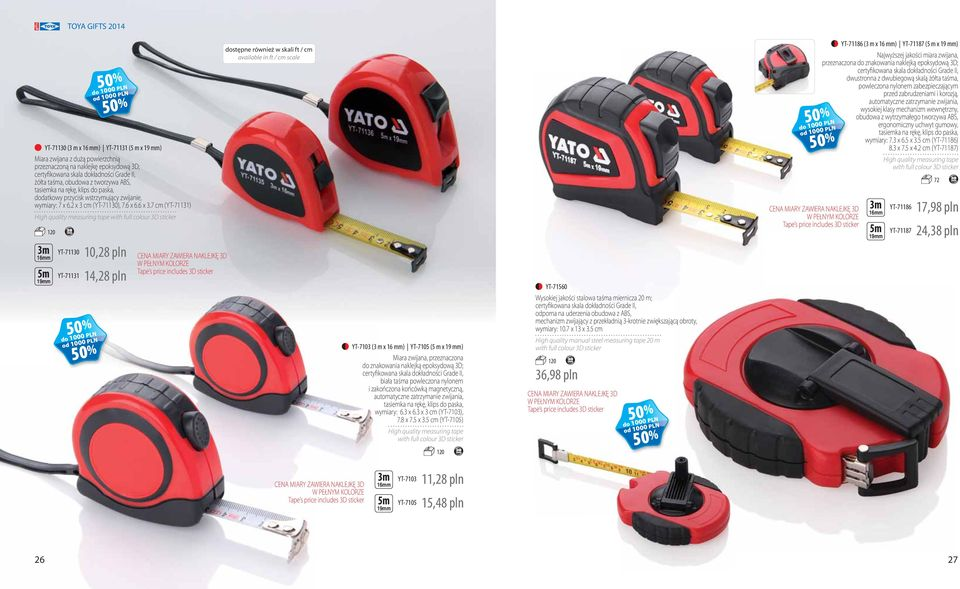 7 cm (YT-71131) High quality measuring tape with full colour 3D sticker 120 3m 16mm 5m 19mm YT-71130 YT-71131 10,28 pln 14,28 pln CENA MIARY ZAWIERA NAKLEJKĘ 3D W PEŁNYM KOLORZE Tape s price includes