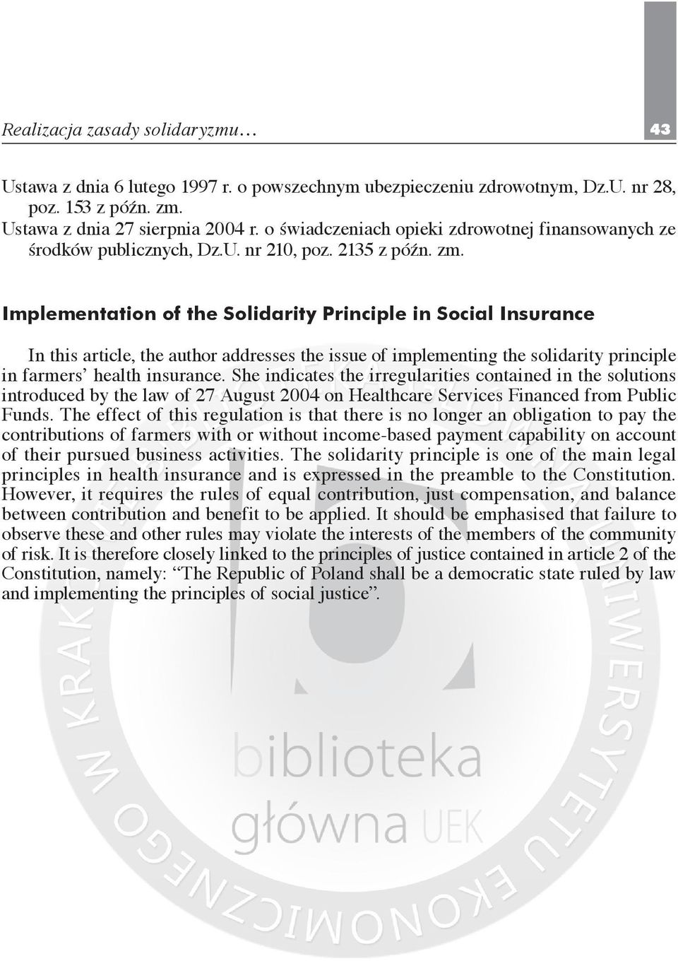 Implementation of the Solidarity Principle in Social Insurance In this article, the author addresses the issue of implementing the solidarity principle in farmers health insurance.