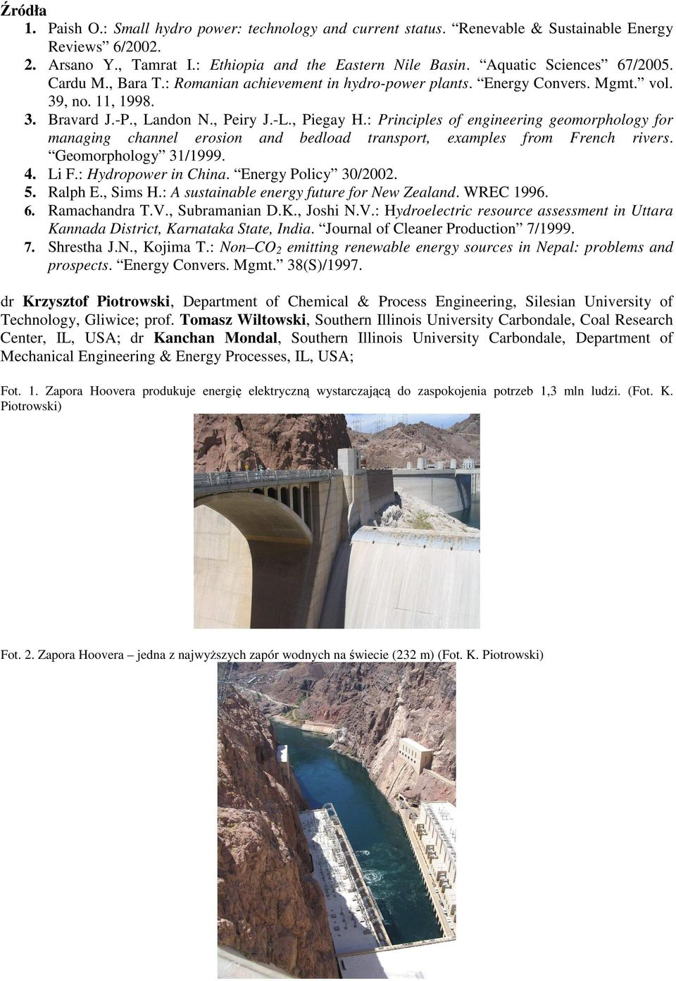 : Principles of engineering geomorphology for managing channel erosion and bedload transport, examples from French rivers. Geomorphology 31/1999. 4. Li F.: Hydropower in China. Energy Policy 30/2002.