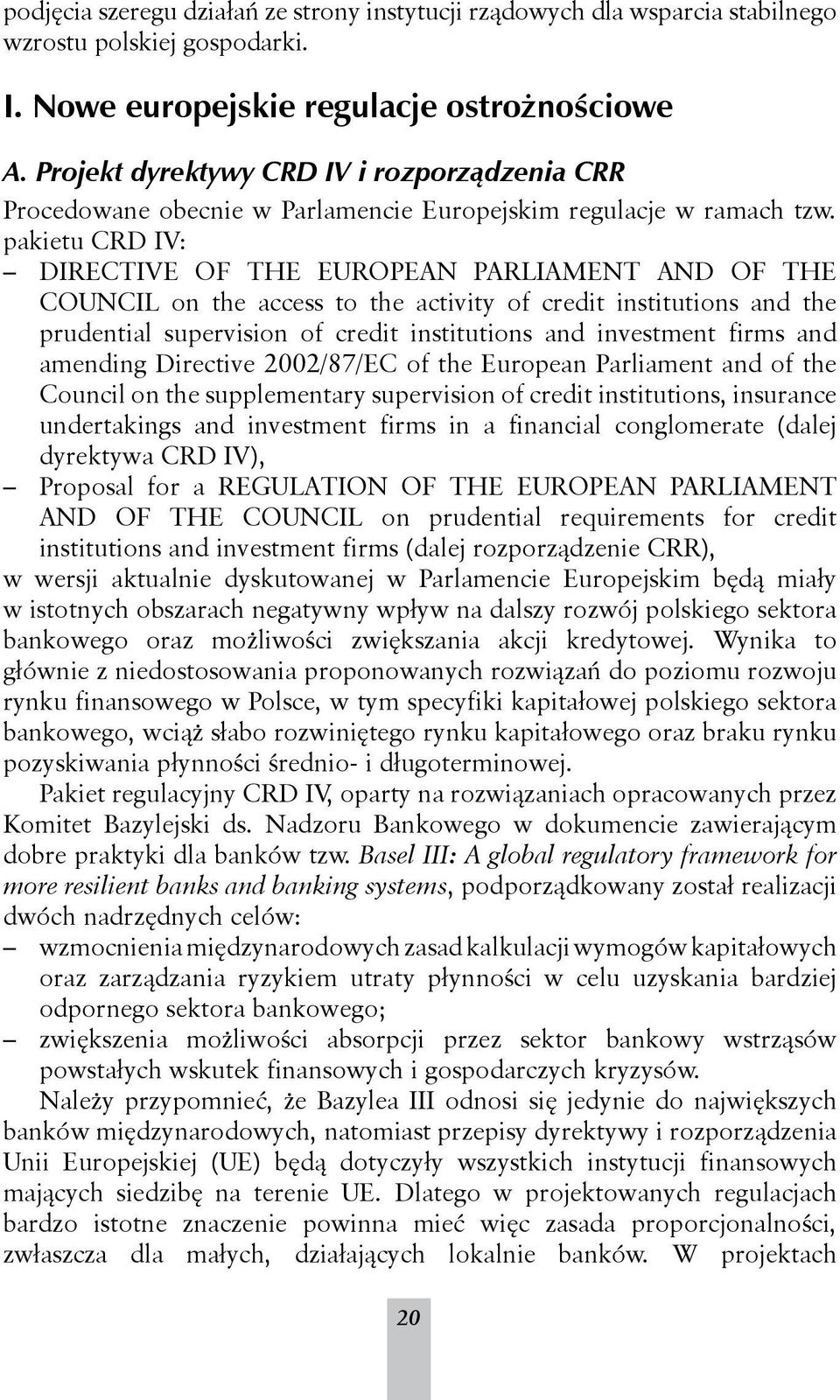 pakietu CRD IV: DIRECTIVE OF THE EUROPEAN PARLIAMENT AND OF THE COUNCIL on the access to the activity of credit institutions and the prudential supervision of credit institutions and investment firms