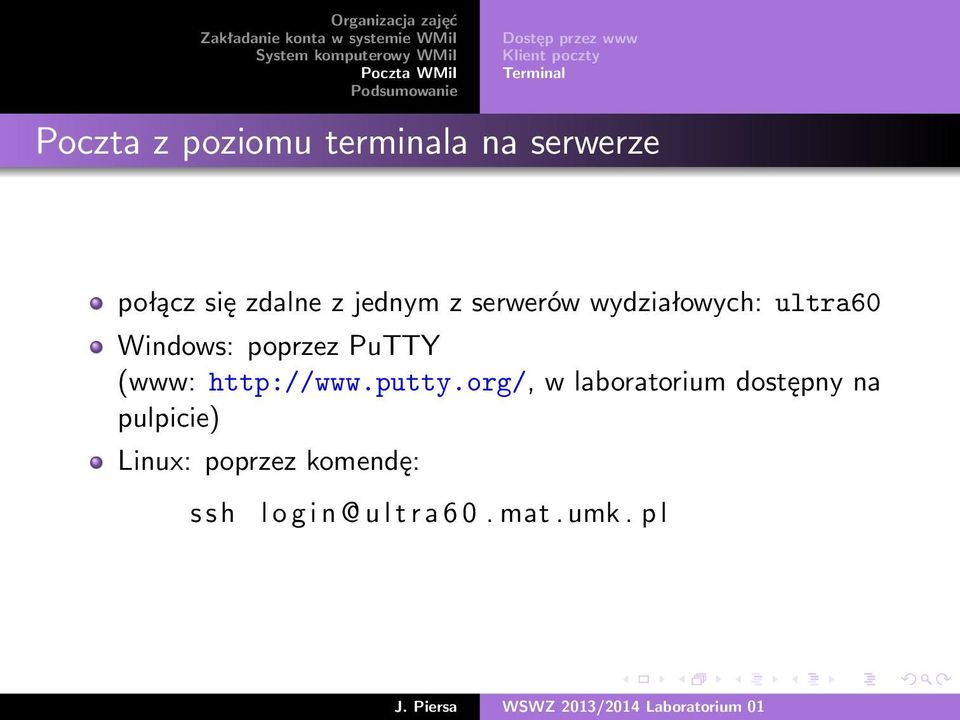 Windows: poprzez PuTTY (www: http://www.putty.