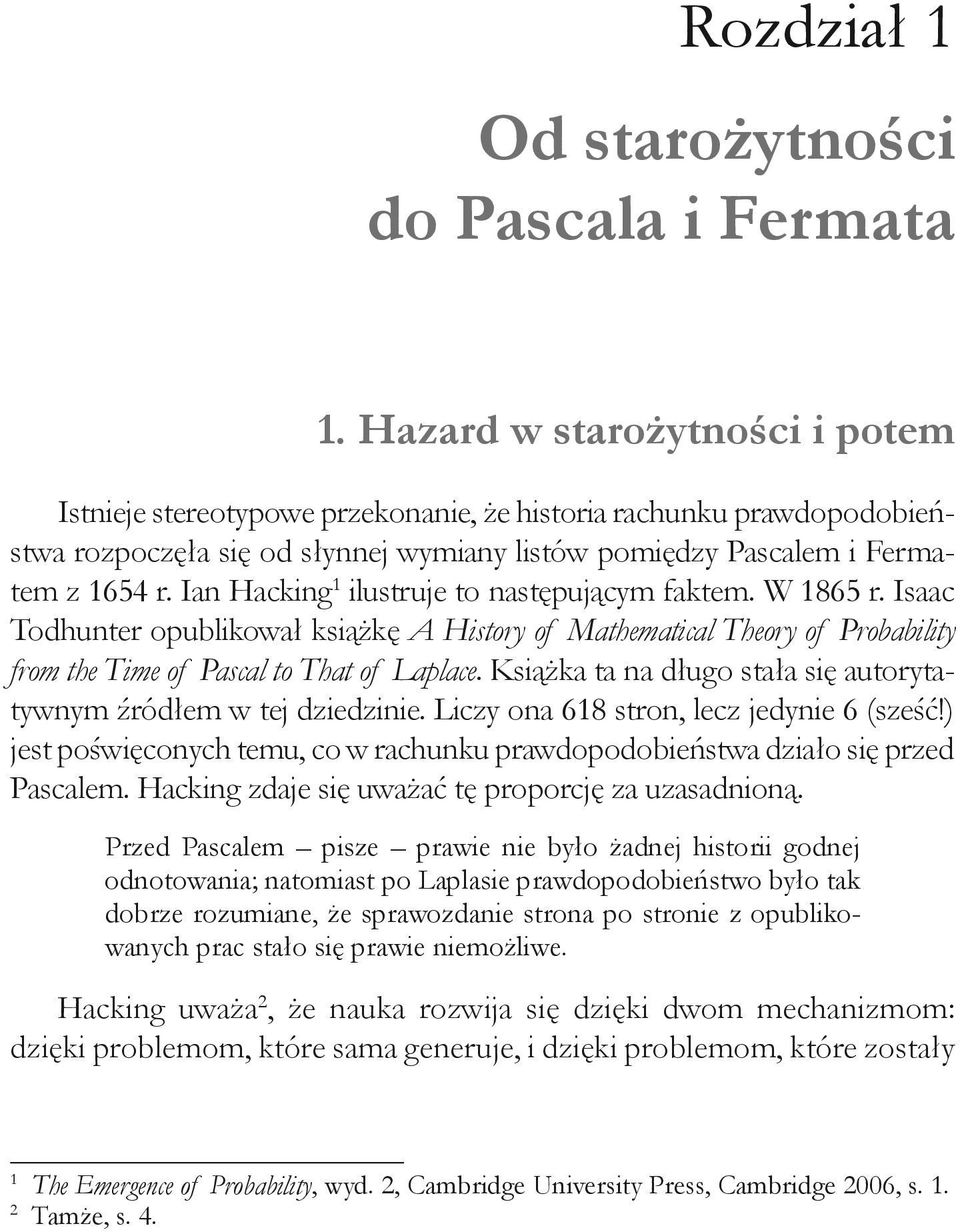 Ian Hacking 1 ilustruje to następującym faktem. W 1865 r. Isaac Todhunter opublikował książkę A History of Mathematical Theory of Probability from the Time of Pascal to That of Laplace.