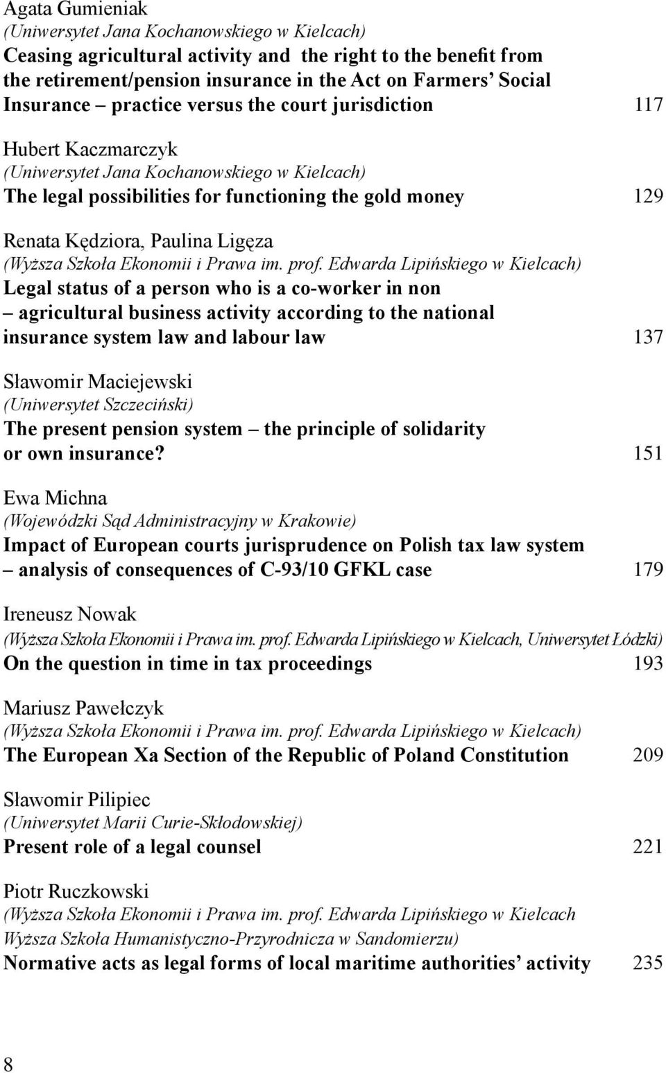 according to the national insurance system law and labour law 137 Sławomir Maciejewski (Uniwersytet Szczeciński) The present pension system the principle of solidarity or own insurance?