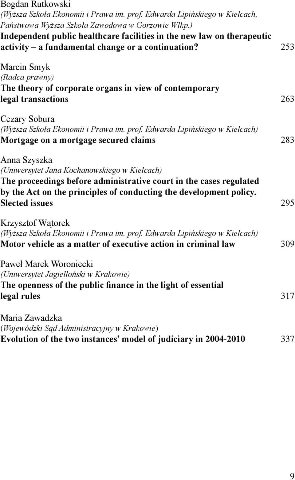 253 Marcin Smyk (Radca prawny) The theory of corporate organs in view of contemporary legal transactions 263 Cezary Sobura Mortgage on a mortgage secured claims 283 Anna Szyszka The proceedings