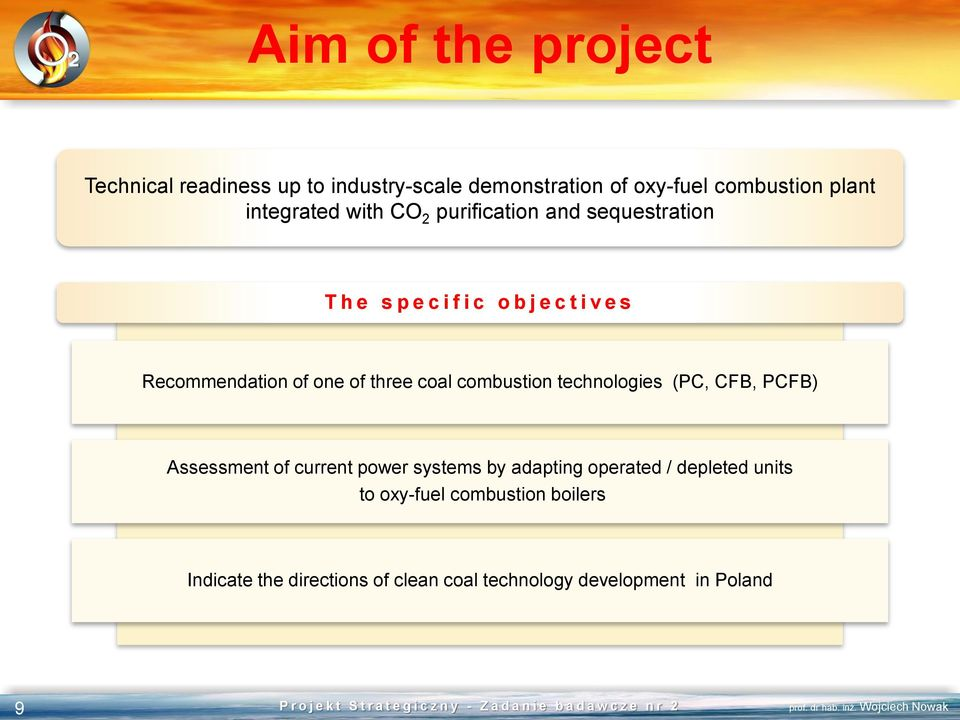 one of three coal combustion technologies (PC, CFB, PCFB) Assessment of current power systems by adapting