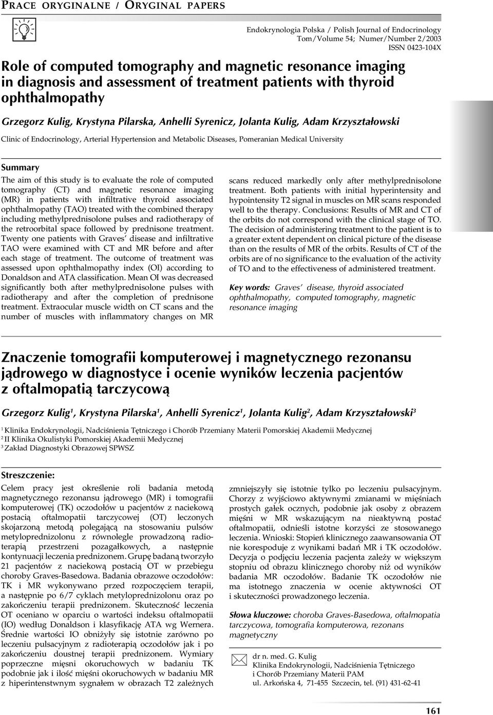 Metabolic Diseases, Pomeranian Medical University Summary The aim of this study is to evaluate the role of computed tomography (CT) and magnetic resonance imaging (MR) in patients with infiltrative