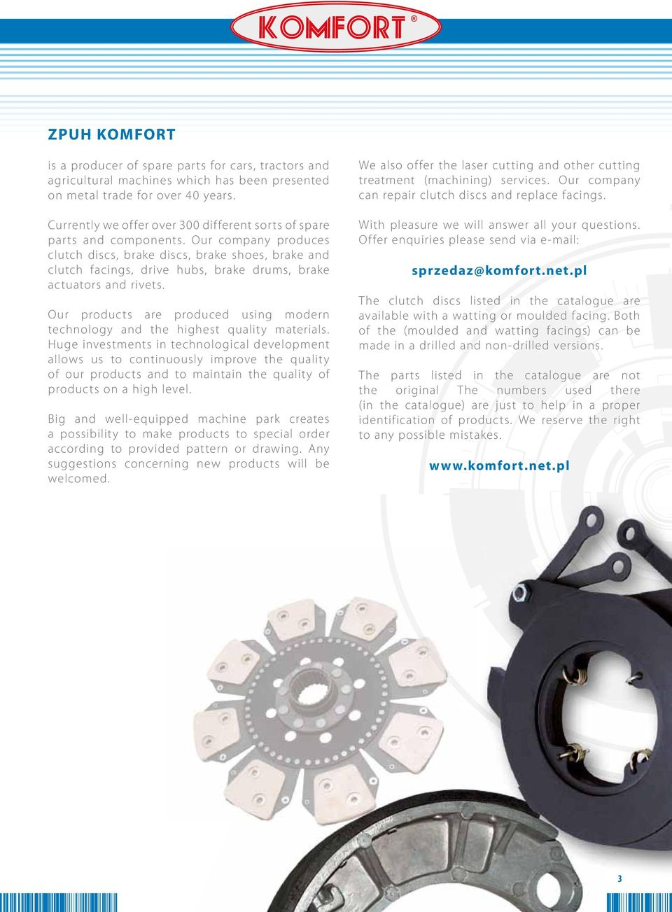 Our company produces clutch discs, brake discs, brake shoes, brake and clutch facings, drive hubs, brake drums, brake actuators and rivets.