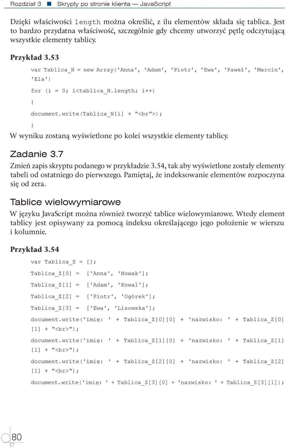 53 var Tablica_N = new Array('Anna', 'Adam', 'Piotr', 'Ewa', 'Paweł', 'Marcin', 'Ela') for (i = 0; i<tablica_n.length; i++) { document.