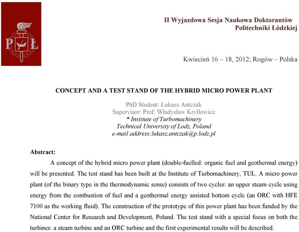 pl Abstract: A concept of the hybrid micro power plant (double-fuelled: organic fuel and geothermal energy) will be presented. The test stand has been built at the Institute of Turbomachinery, TUL.