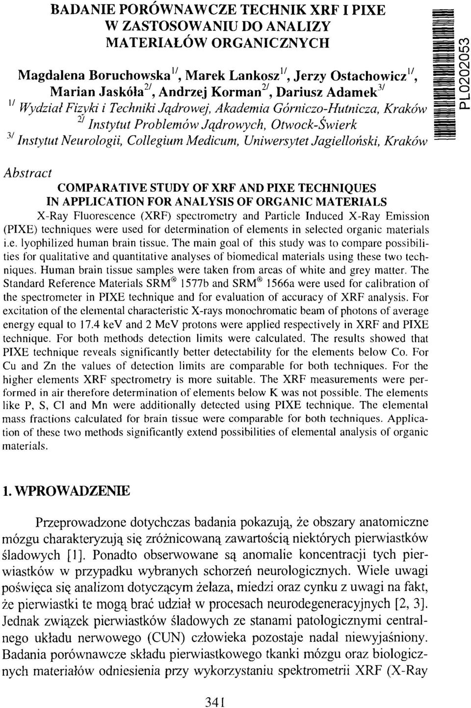 J Instytut Problemów Jądrowych, Otwock-Świerk Instytut Neurologii, Collegium Medicum, Uniwersytet Jagielloński, Kraków Abstract COMPARATIVE STUDY OF AND PIXE TECHNIQUES IN APPLICATION FOR ANALYSIS OF