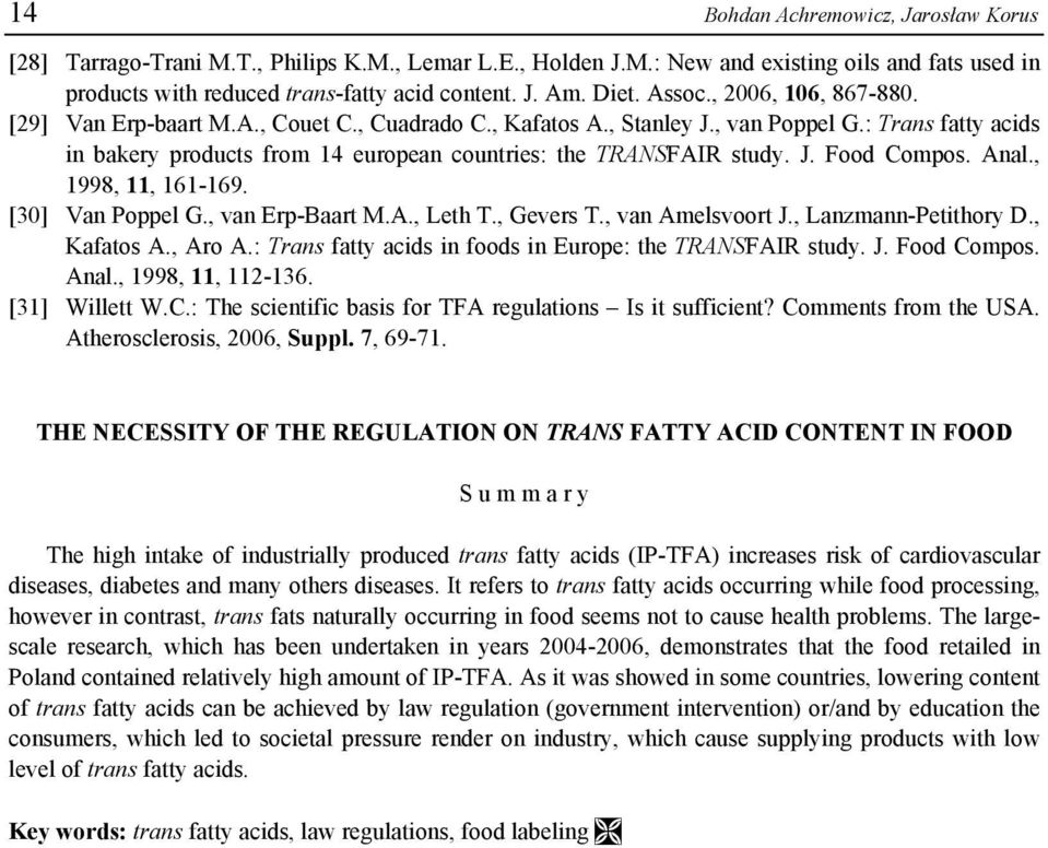 : Trans fatty acids in bakery products from 14 european countries: the TRANSFAIR study. J. Food Compos. Anal., 1998, 11, 161-169. [30] Van Poppel G., van Erp-Baart M.A., Leth T., Gevers T.