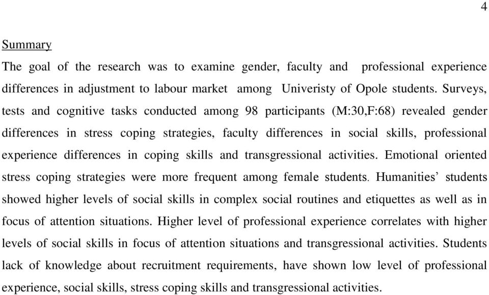 differences in coping skills and transgressional activities. Emotional oriented stress coping strategies were more frequent among female students.