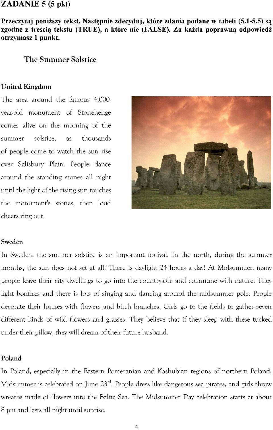 The Summer Solstice United Kingdom The area around the famous 4,000 yearold monument of Stonehenge comes alive on the morning of the summer solstice, as thousands of people come to watch the sun rise
