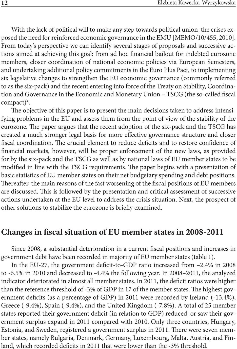 coordination of national economic policies via European Semesters, and undertaking additional policy commitments in the Euro Plus Pact, to implementing six legislative changes to strengthen the EU