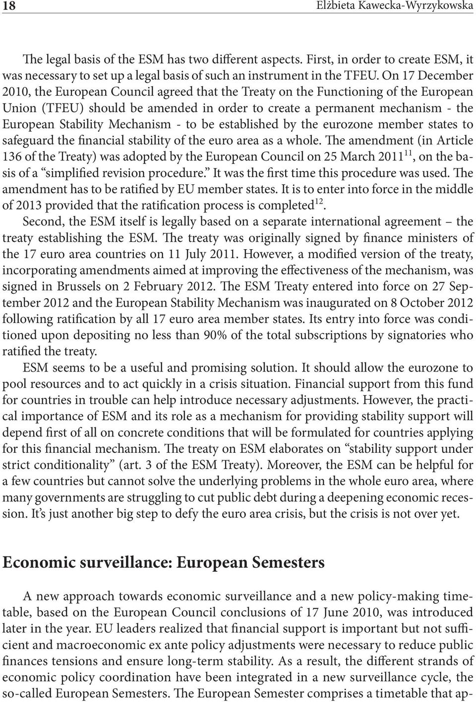 Mechanism - to be established by the eurozone member states to safeguard the financial stability of the euro area as a whole.