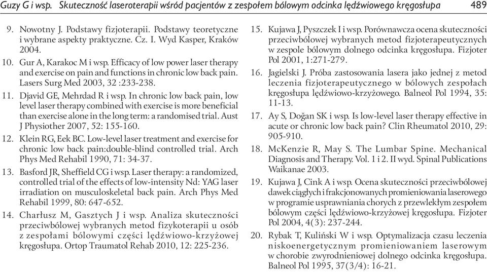 Djavid GE, Mehrdad R i wsp. In chronic low back pain, low level laser therapy combined with exercise is more beneficial than exercise alone in the long term: a randomised trial.