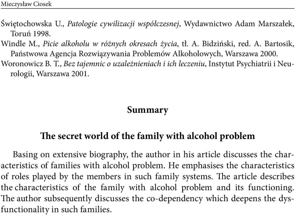 Summary The secret world of the family with alcohol problem Basing on extensive biography, the author in his article discusses the characteristics of families with alcohol problem.
