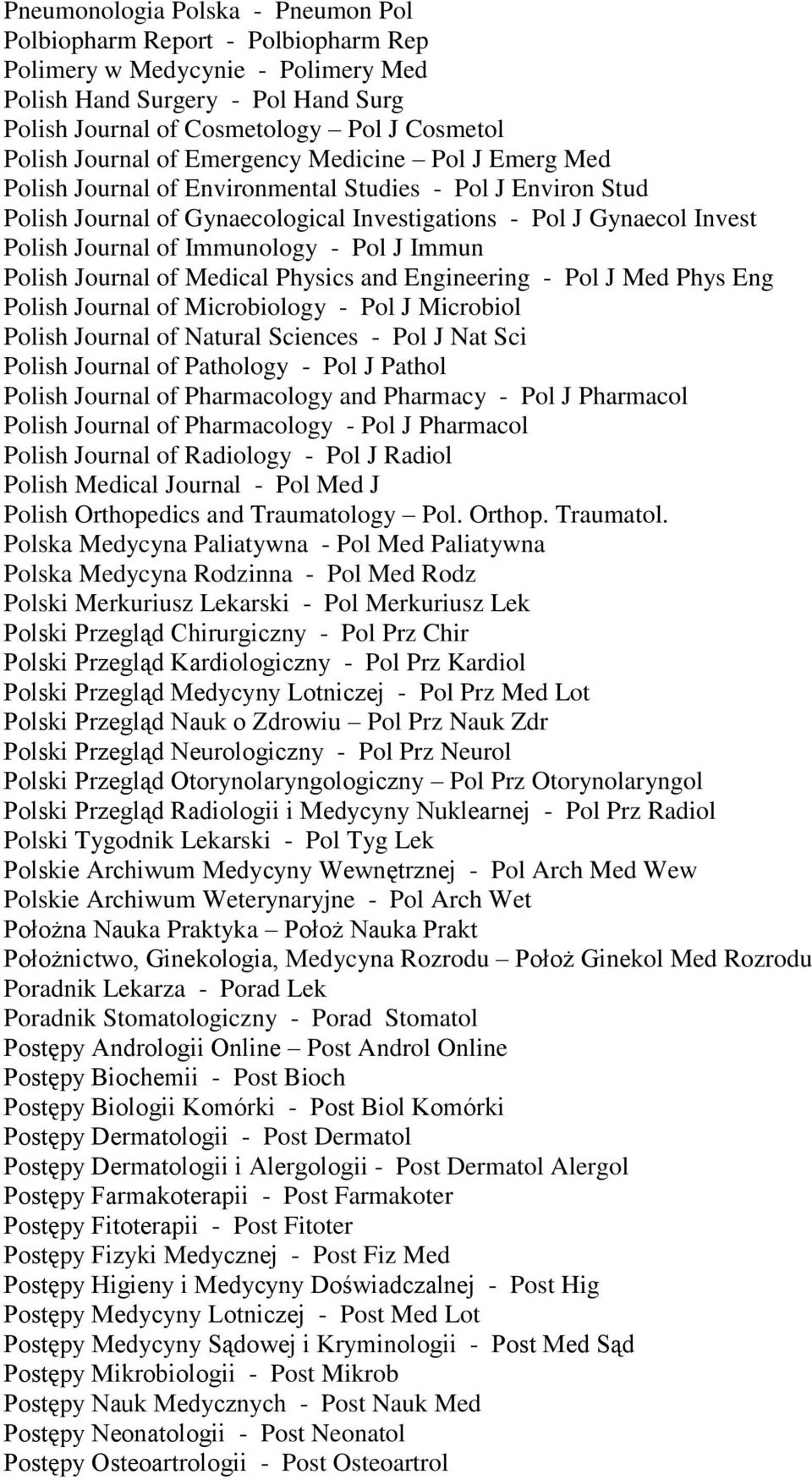 Immunology - Pol J Immun Polish Journal of Medical Physics and Engineering - Pol J Med Phys Eng Polish Journal of Microbiology - Pol J Microbiol Polish Journal of Natural Sciences - Pol J Nat Sci