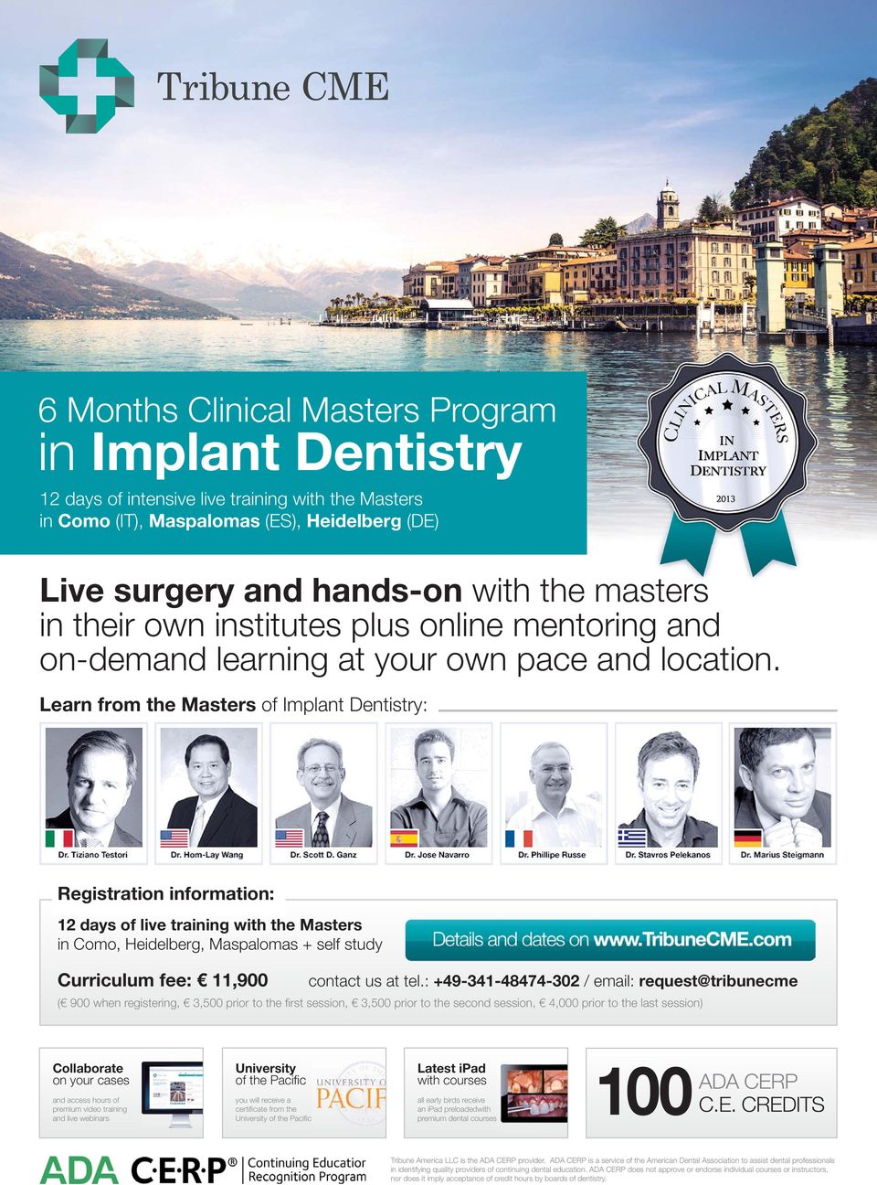 Learn from the Masters of Implant Dentistry: Registration information: 12 days of live training with the Masters in Como, Heidelberg, Maspalomas + self study Curriculum fee: 11,900 contact us at tel.