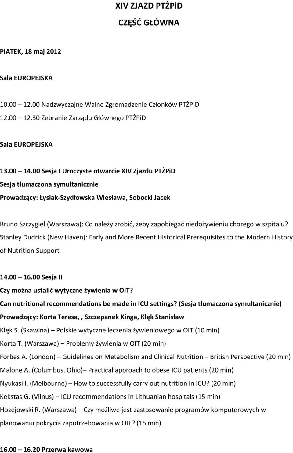 niedożywieniu chorego w szpitalu? Stanley Dudrick (New Haven): Early and More Recent Historical Prerequisites to the Modern History of Nutrition Support 14.00 16.
