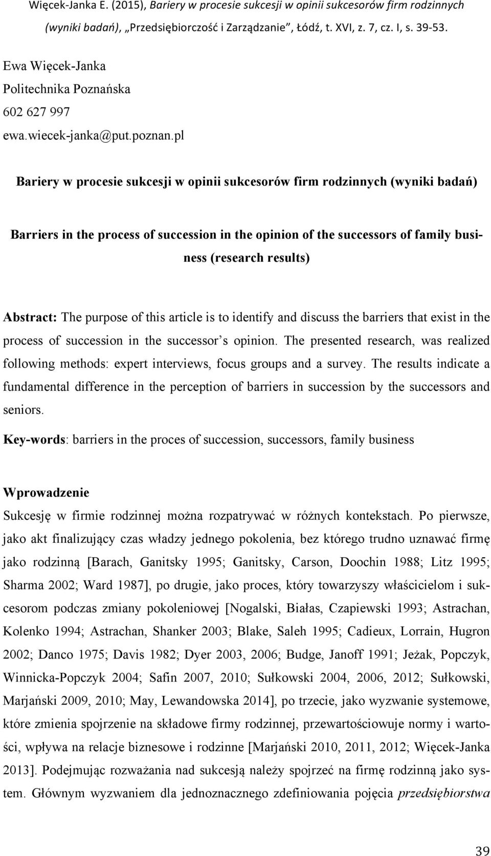 Abstract: The purpose of this article is to identify and discuss the barriers that exist in the process of succession in the successor s opinion.