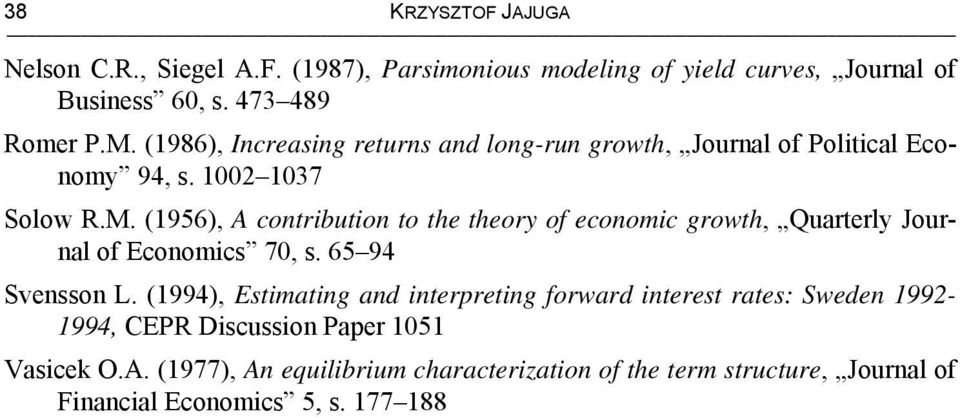 (956), A conribuion o he heory of economic growh, Quarerly Journal of Economics 70, s. 65 94 Svensson L.