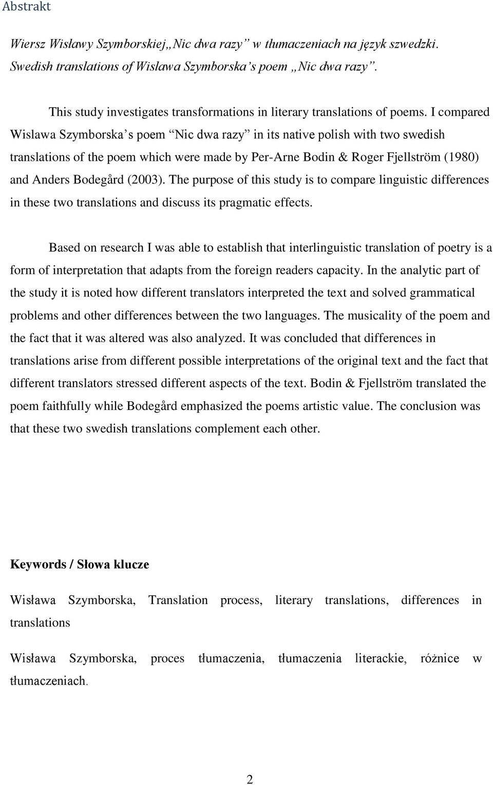 I compared Wislawa Szymborska s poem Nic dwa razy in its native polish with two swedish translations of the poem which were made by Per-Arne Bodin & Roger Fjellström (1980) and Anders Bodegård (2003).
