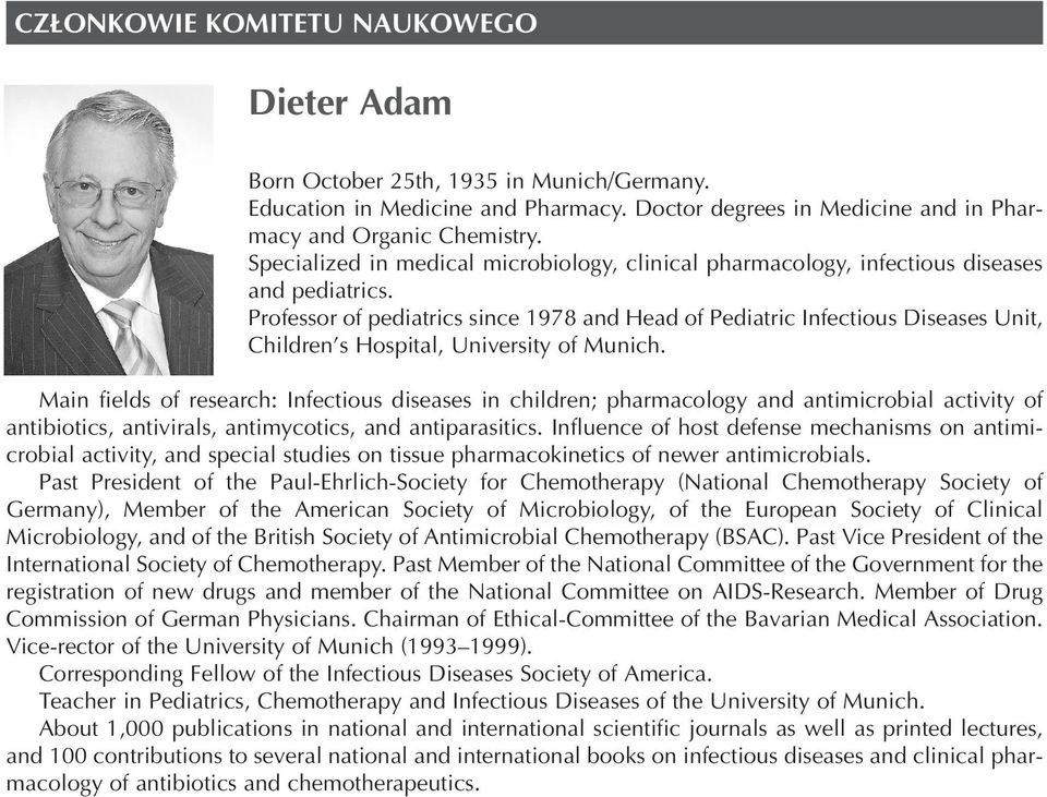 Professor of pediatrics since 1978 and Head of Pediatric Infectious Diseases Unit, Children s Hospital, University of Munich.