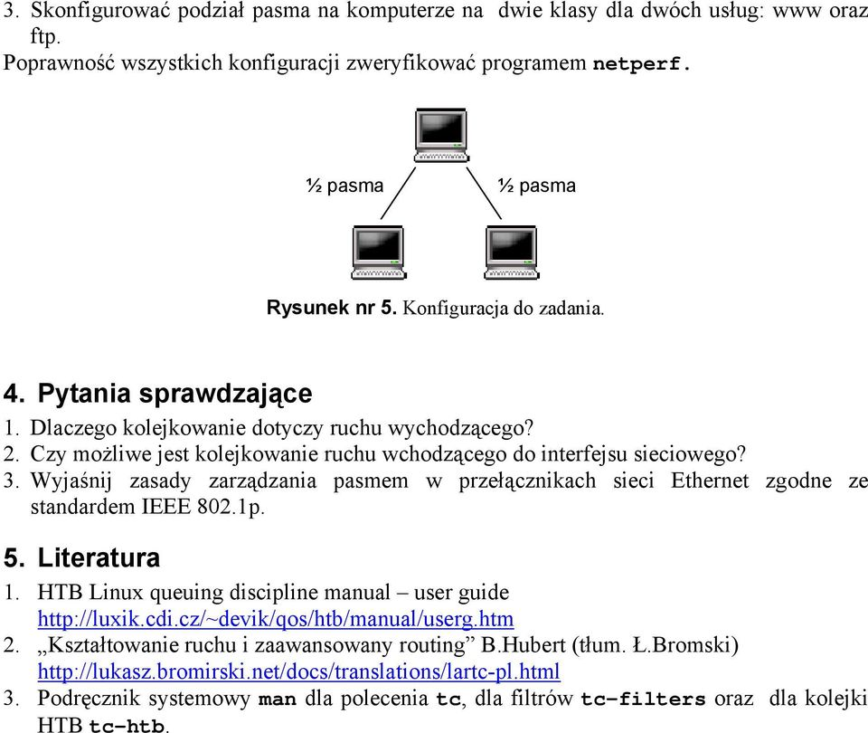 Wyjaśnij zasady zarządzania pasmem w przełącznikach sieci Ethernet zgodne ze standardem IEEE 802.1p. 5. Literatura 1. HTB Lux queug disciple manual user guide http://luxik.cdi.
