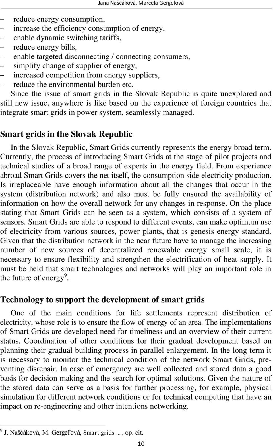 Since the issue of smart grids in the Slovak Republic is quite unexplored and still new issue, anywhere is like based on the experience of foreign countries that integrate smart grids in power