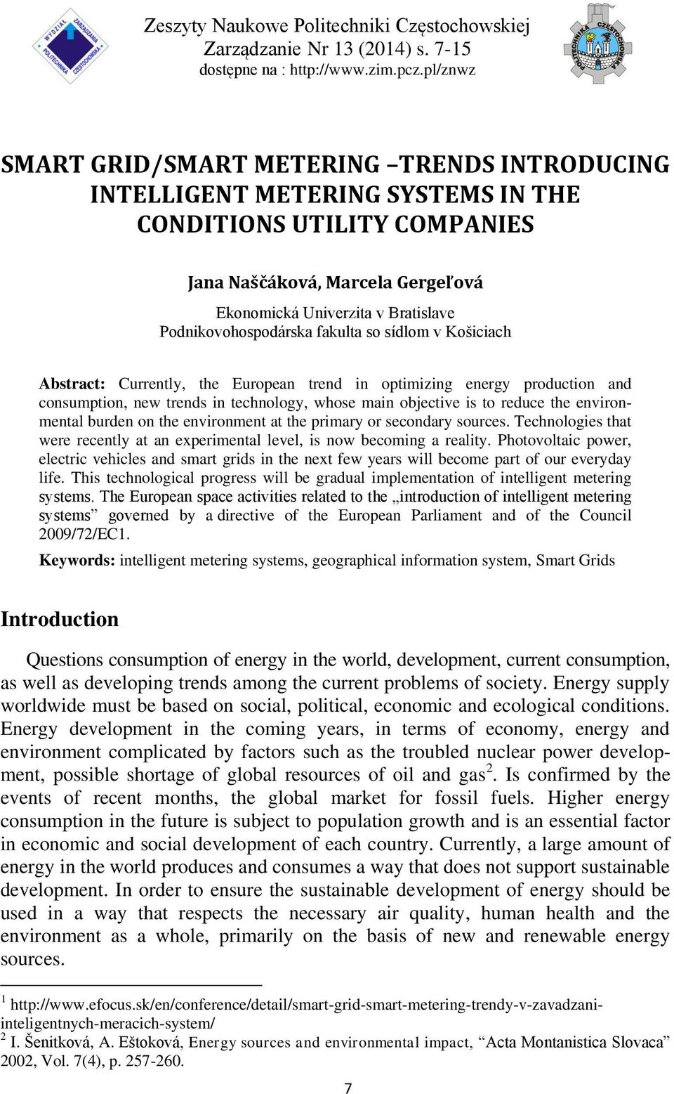 Podnikovohospodárska fakulta so sídlom v Košiciach Abstract: Currently, the European trend in optimizing energy production and consumption, new trends in technology, whose main objective is to reduce
